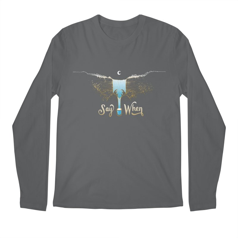Say When Men's Longsleeve T-Shirt by bellyup's Artist Shop