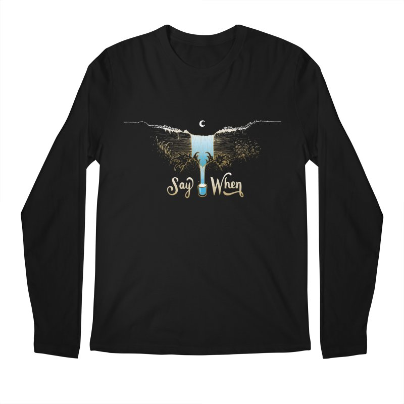 Say When Men's Regular Longsleeve T-Shirt by bellyup's Artist Shop