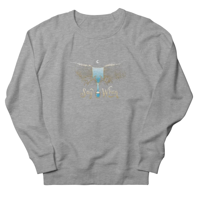 Say When Women's French Terry Sweatshirt by bellyup's Artist Shop