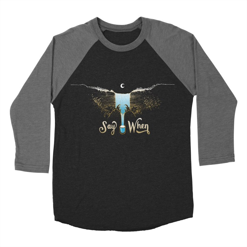 Say When Men's Baseball Triblend Longsleeve T-Shirt by bellyup's Artist Shop