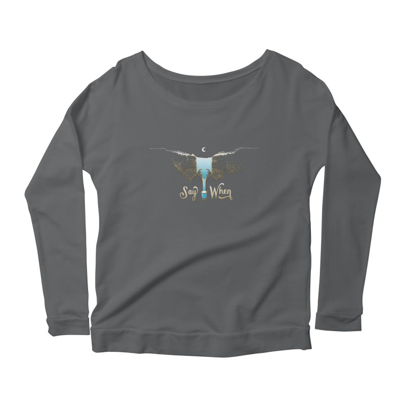 Say When Women's Longsleeve T-Shirt by bellyup's Artist Shop