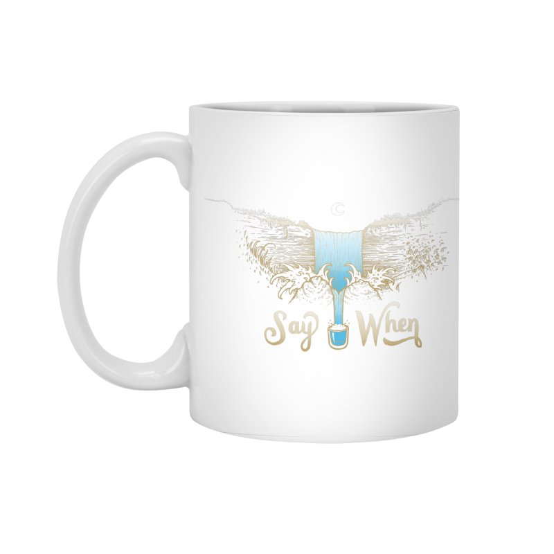 Say When Accessories Standard Mug by bellyup's Artist Shop