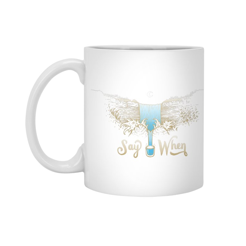 Say When Accessories Mug by bellyup's Artist Shop