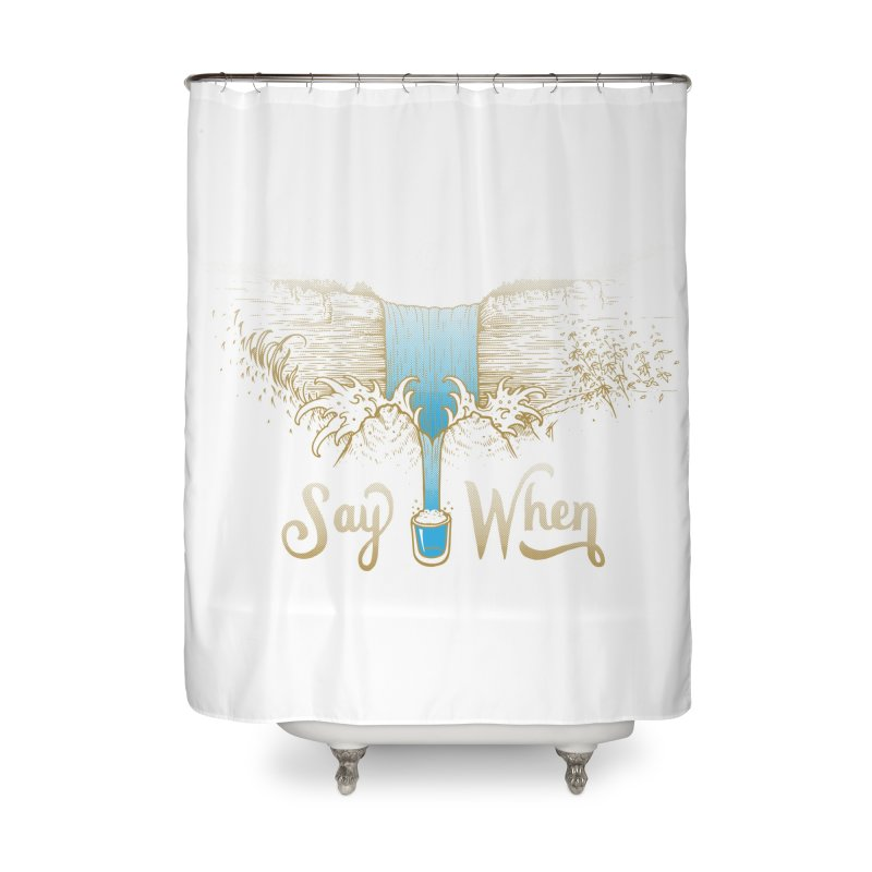 Say When Home Shower Curtain by bellyup's Artist Shop