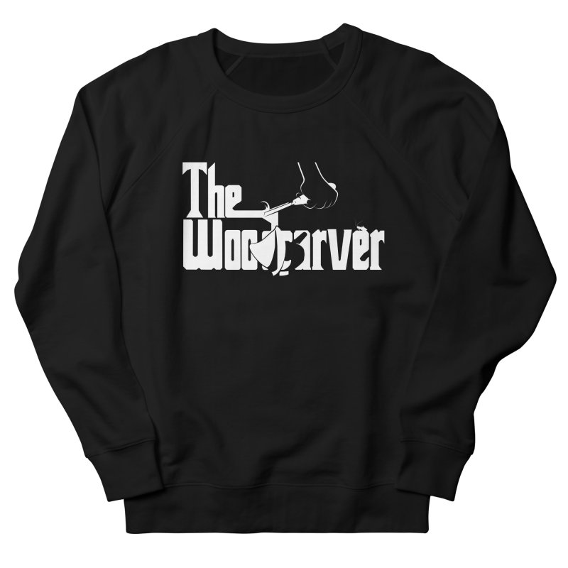 The Woodcarver Women's Sweatshirt by Ben's Shirt Shop of AwesomeShop