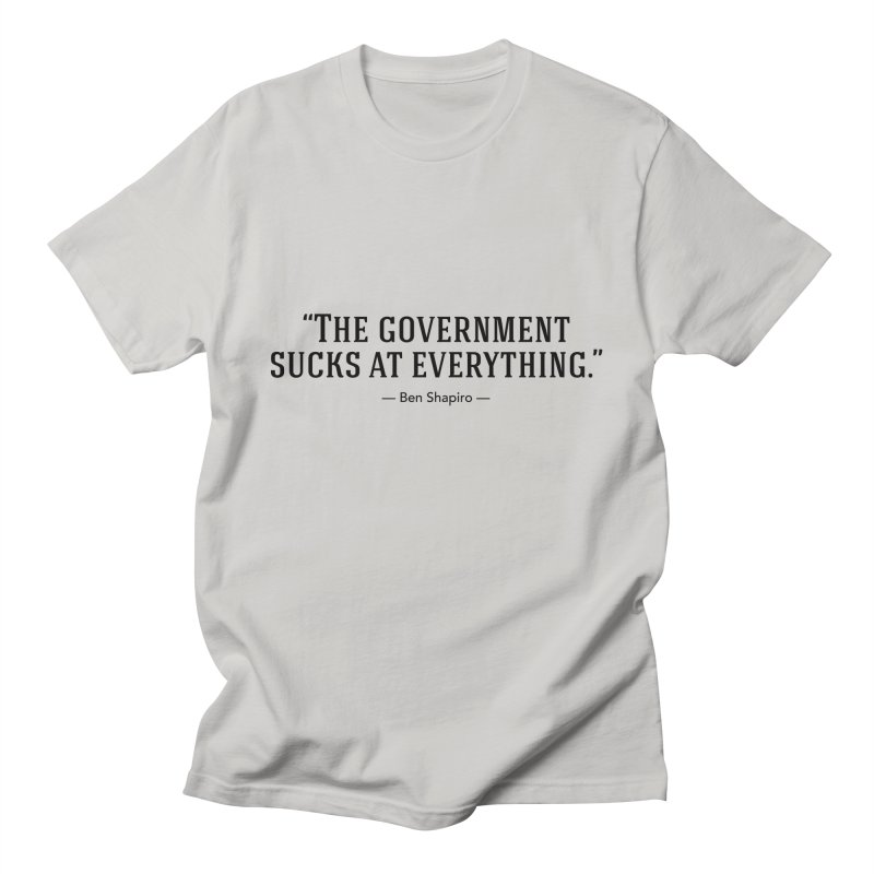 """""""Government Sucks"""" Men's T-Shirt by BenShapQuotes's Shop"""