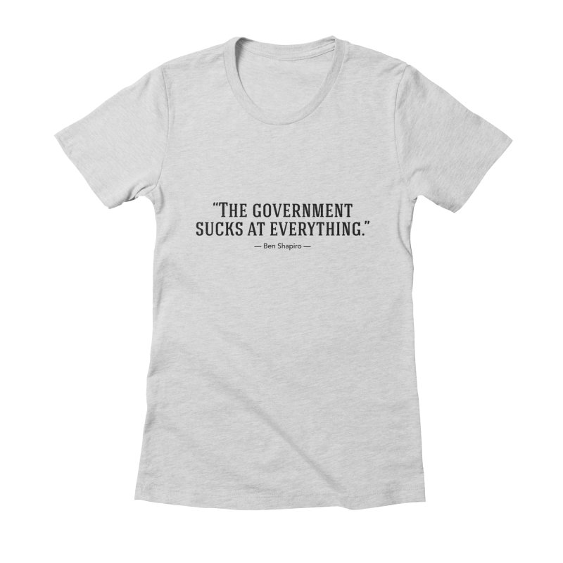 """""""Government Sucks"""" Women's T-Shirt by BenShapQuotes's Shop"""