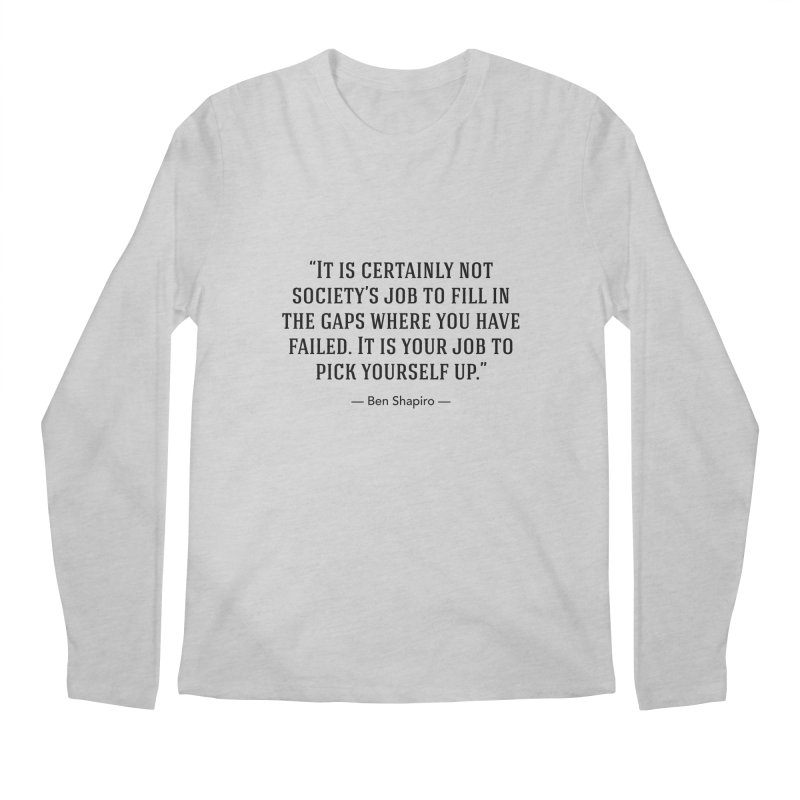"""Society's Job"" Men's Longsleeve T-Shirt by BenShapQuotes's Shop"