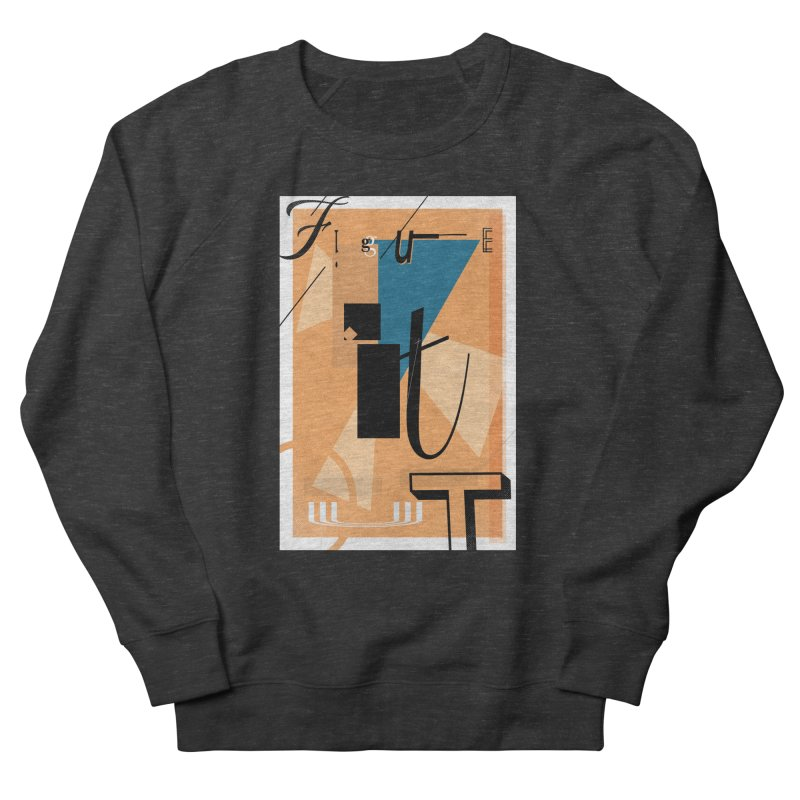 Figure it out Women's French Terry Sweatshirt by The Artist Shop of Ben Stevens