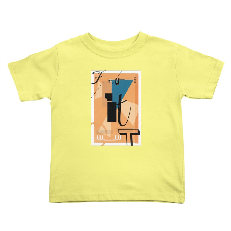 Figure it out Kids Toddler T-Shirt by The Artist Shop of Ben Stevens