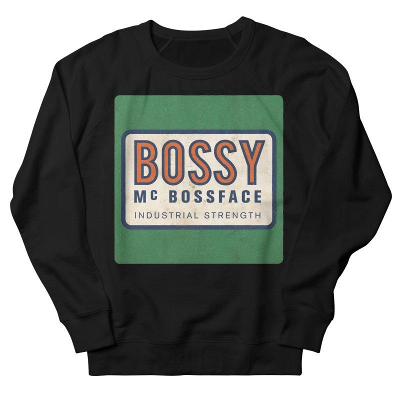 Bossy McBossface - Industrial Strength Women's Sweatshirt by The Artist Shop of Ben Stevens