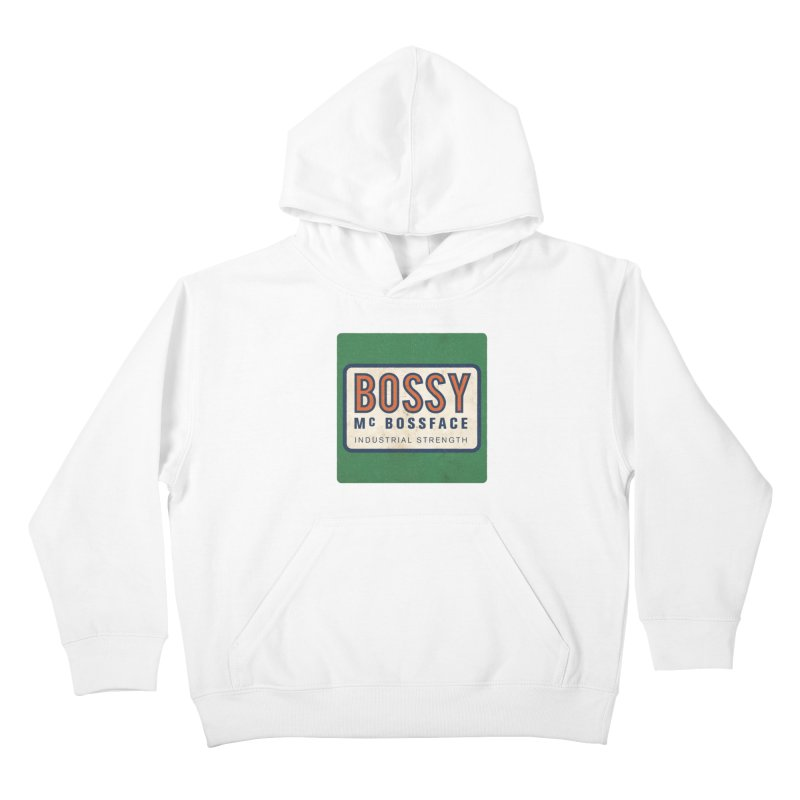 Bossy McBossface - Industrial Strength Kids Pullover Hoody by The Artist Shop of Ben Stevens