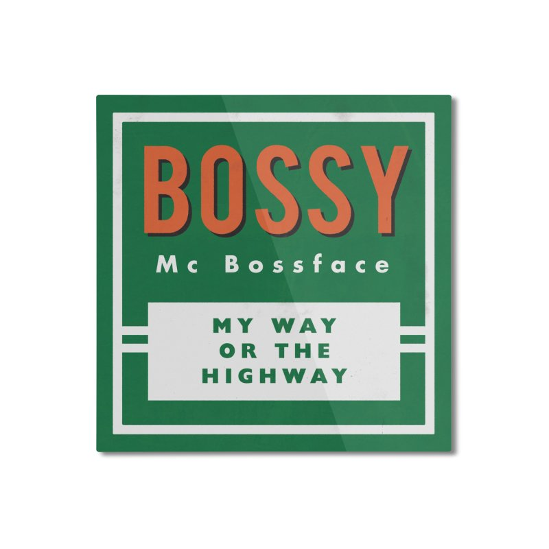 Bossy McBossface - Rural Boss Home Mounted Aluminum Print by The Artist Shop of Ben Stevens