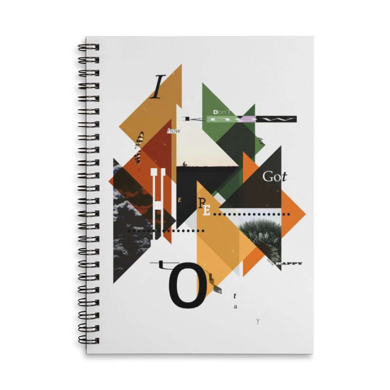 I don't know how we got here... but I'm happy to stay Accessories Lined Spiral Notebook by The Artist Shop of Ben Stevens