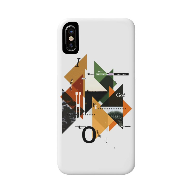 I don't know how we got here... but I'm happy to stay Accessories Phone Case by The Artist Shop of Ben Stevens