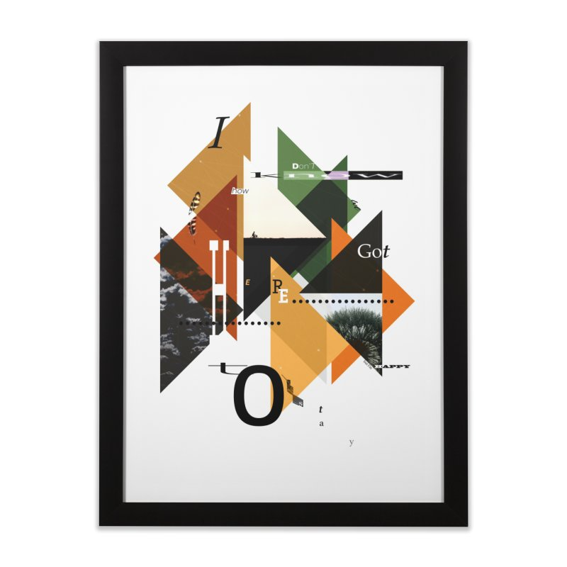 I don't know how we got here... but I'm happy to stay Home Framed Fine Art Print by The Artist Shop of Ben Stevens