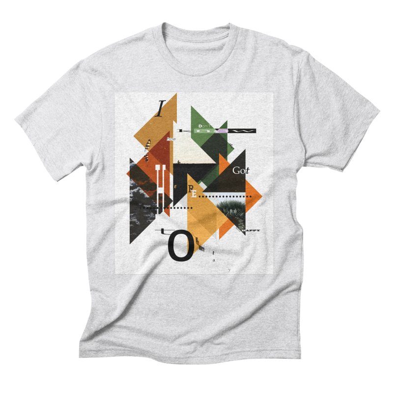 I don't know how we got here... but I'm happy to stay Men's Triblend T-Shirt by The Artist Shop of Ben Stevens