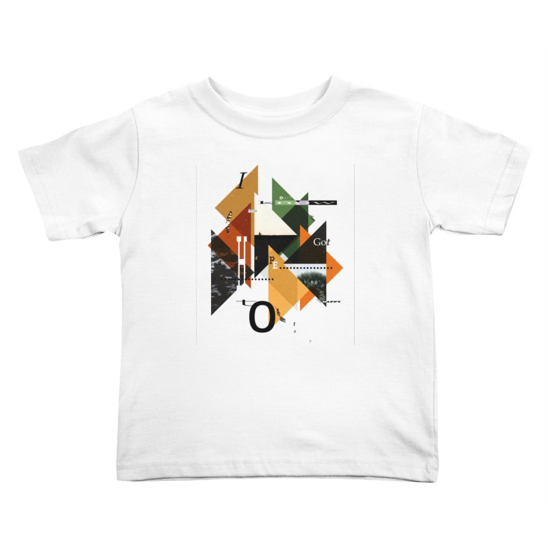 I don't know how we got here... but I'm happy to stay Kids Toddler T-Shirt by The Artist Shop of Ben Stevens