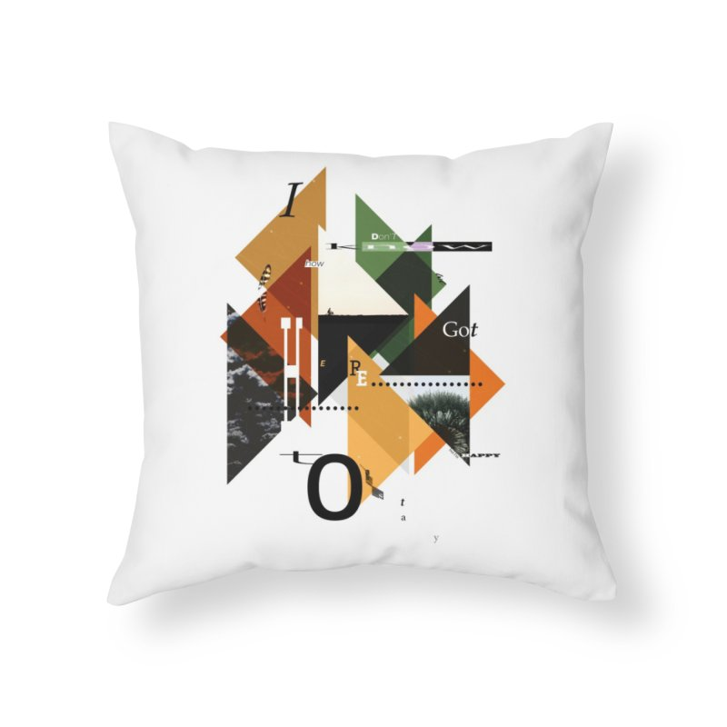 I don't know how we got here... but I'm happy to stay Home Throw Pillow by The Artist Shop of Ben Stevens