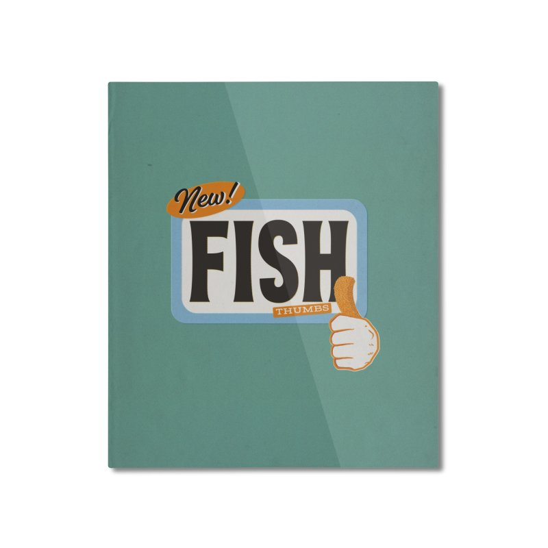 Fish Thumbs Home Mounted Aluminum Print by The Artist Shop of Ben Stevens