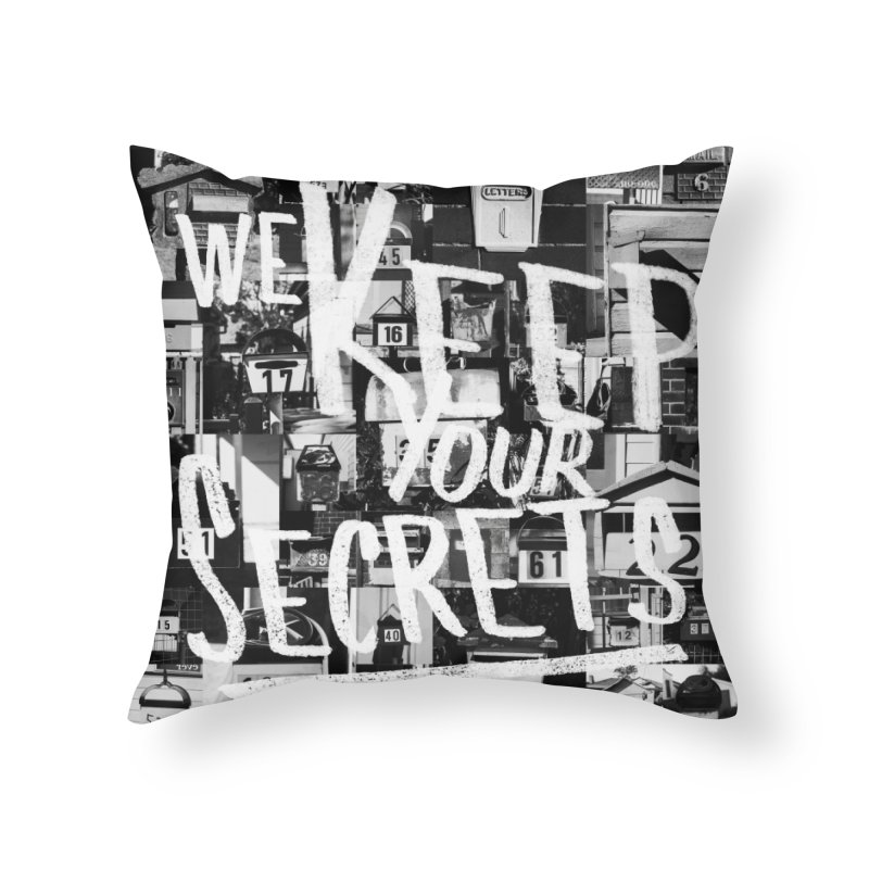 We Keep Your Secrets Home Throw Pillow by The Artist Shop of Ben Stevens