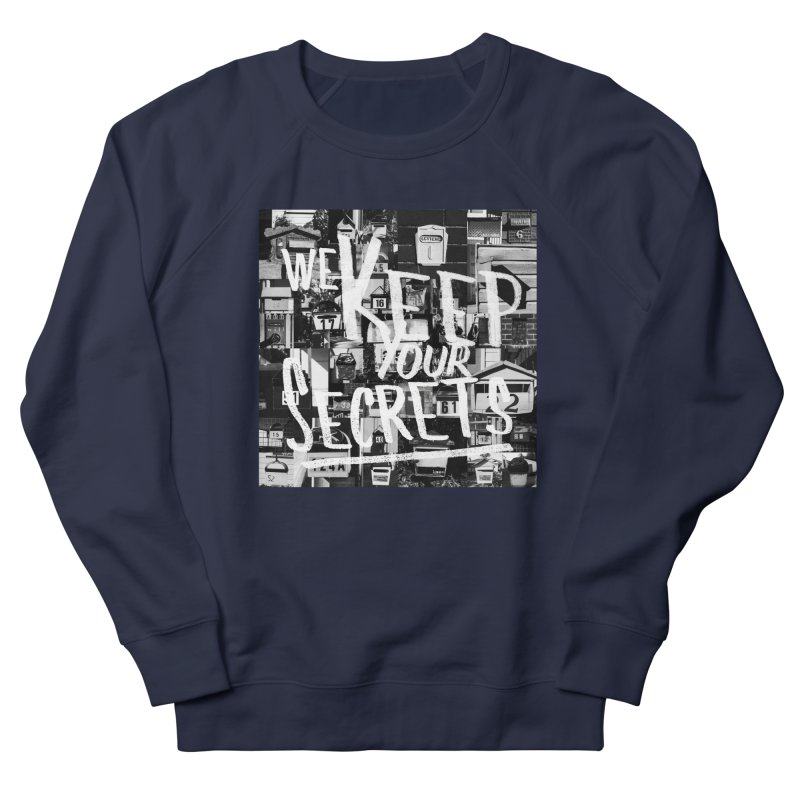 We Keep Your Secrets Women's French Terry Sweatshirt by The Artist Shop of Ben Stevens