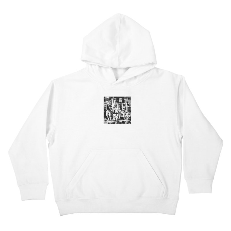 We Keep Your Secrets Kids Pullover Hoody by The Artist Shop of Ben Stevens
