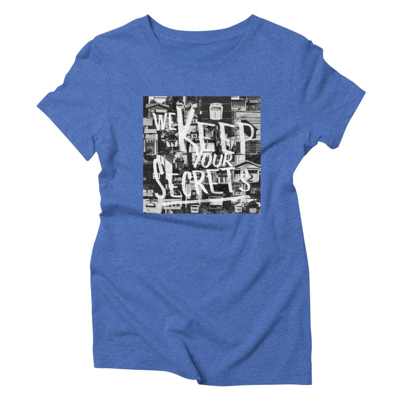 We Keep Your Secrets Women's Triblend T-Shirt by The Artist Shop of Ben Stevens
