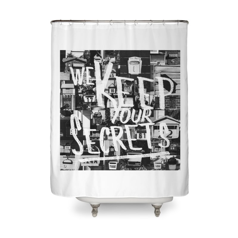 We Keep Your Secrets Home Shower Curtain by The Artist Shop of Ben Stevens