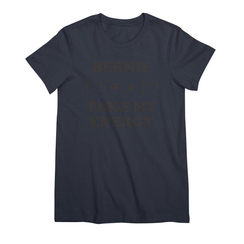 Bernie Take My Energy (Black) Women's Premium T-Shirt by Bernie Threads