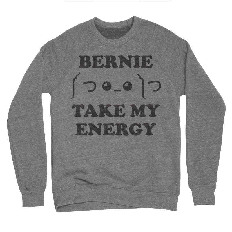 Bernie Take My Energy (Black) Women's Sponge Fleece Sweatshirt by Bernie Threads