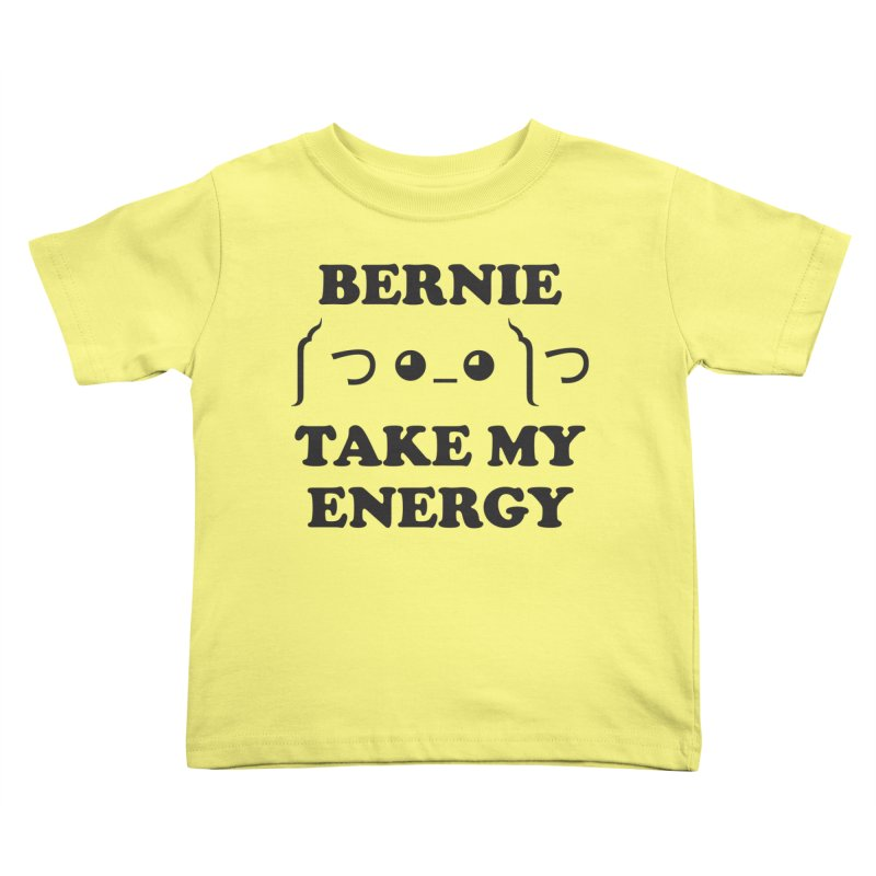 Bernie Take My Energy (Black) Kids Toddler T-Shirt by Bernie Threads