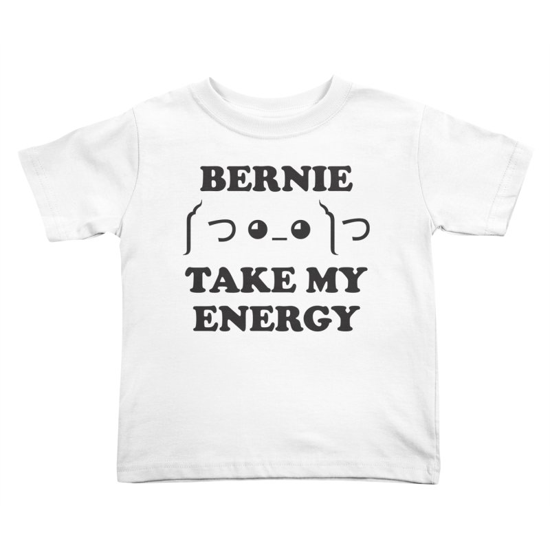 Bernie Take My Energy (Black) Kids Toddler T-Shirt by Bernie Threads