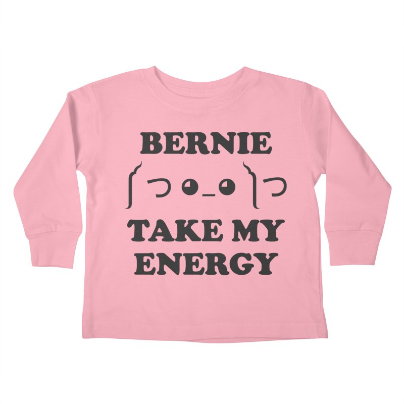 Bernie Take My Energy (Black) Kids Toddler Longsleeve T-Shirt by Bernie Threads