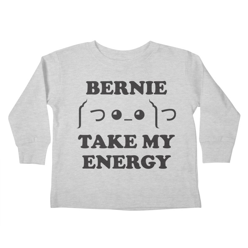 Bernie Take My Energy (Black) Kids Toddler Longsleeve T-Shirt by Bernie Threads