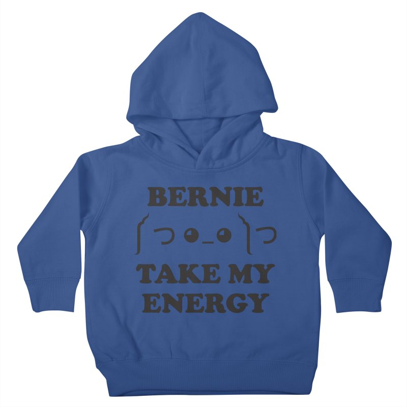 Bernie Take My Energy (Black) Kids Toddler Pullover Hoody by Bernie Threads