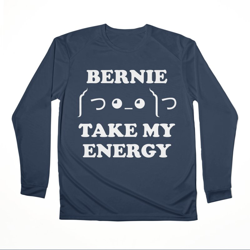 Bernie Take My Energy (White) Women's Performance Unisex Longsleeve T-Shirt by Bernie Threads