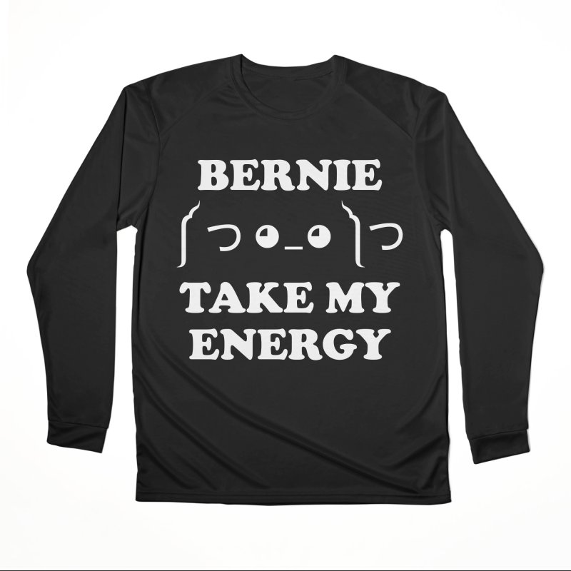Bernie Take My Energy (White) Men's Performance Longsleeve T-Shirt by Bernie Threads
