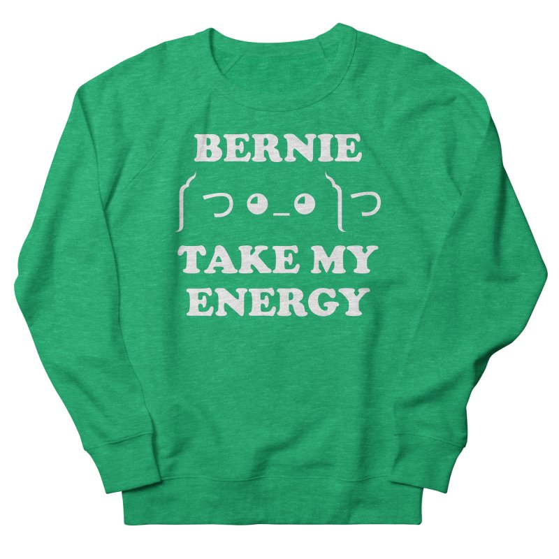 Bernie Take My Energy (White) Men's French Terry Sweatshirt by Bernie Threads