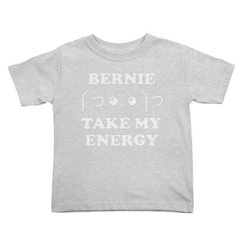 Bernie Take My Energy (White) Kids Toddler T-Shirt by Bernie Threads