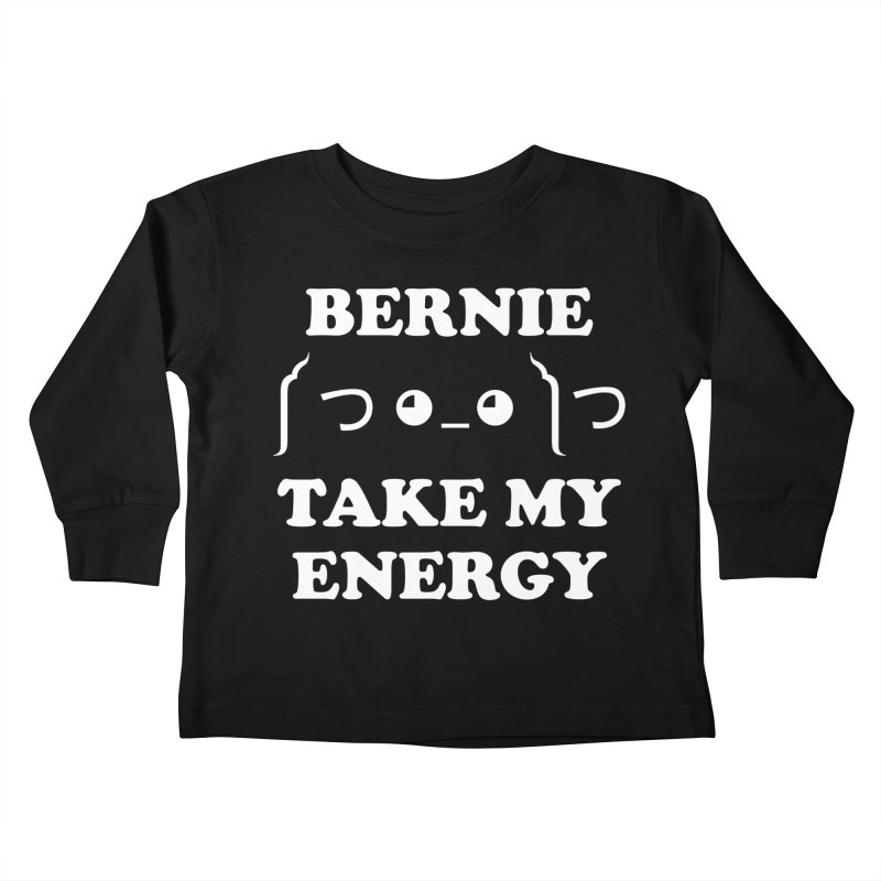 Bernie Take My Energy (White) Kids Toddler Longsleeve T-Shirt by Bernie Threads