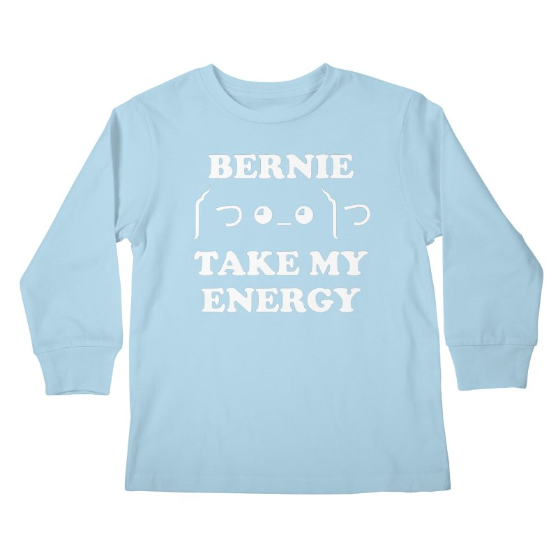 Bernie Take My Energy (White) Kids Longsleeve T-Shirt by Bernie Threads