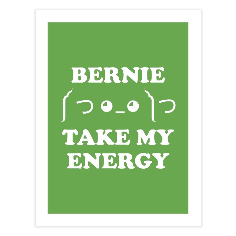 Bernie Take My Energy (White) Home Fine Art Print by Bernie Threads
