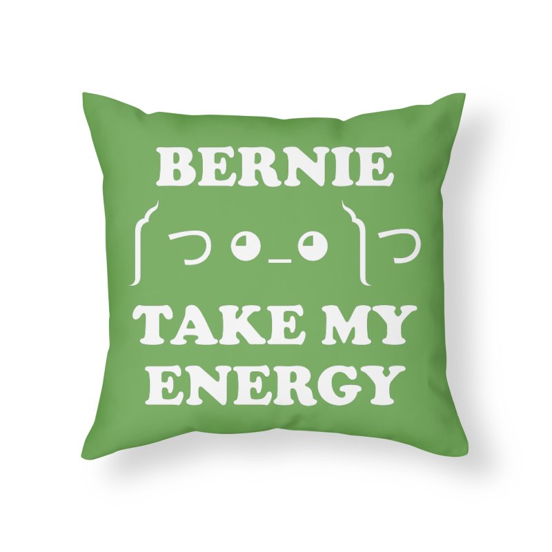 Bernie Take My Energy (White) Home Throw Pillow by Bernie Threads
