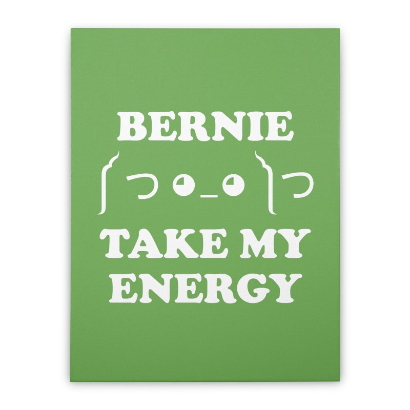Bernie Take My Energy (White) Home Stretched Canvas by Bernie Threads