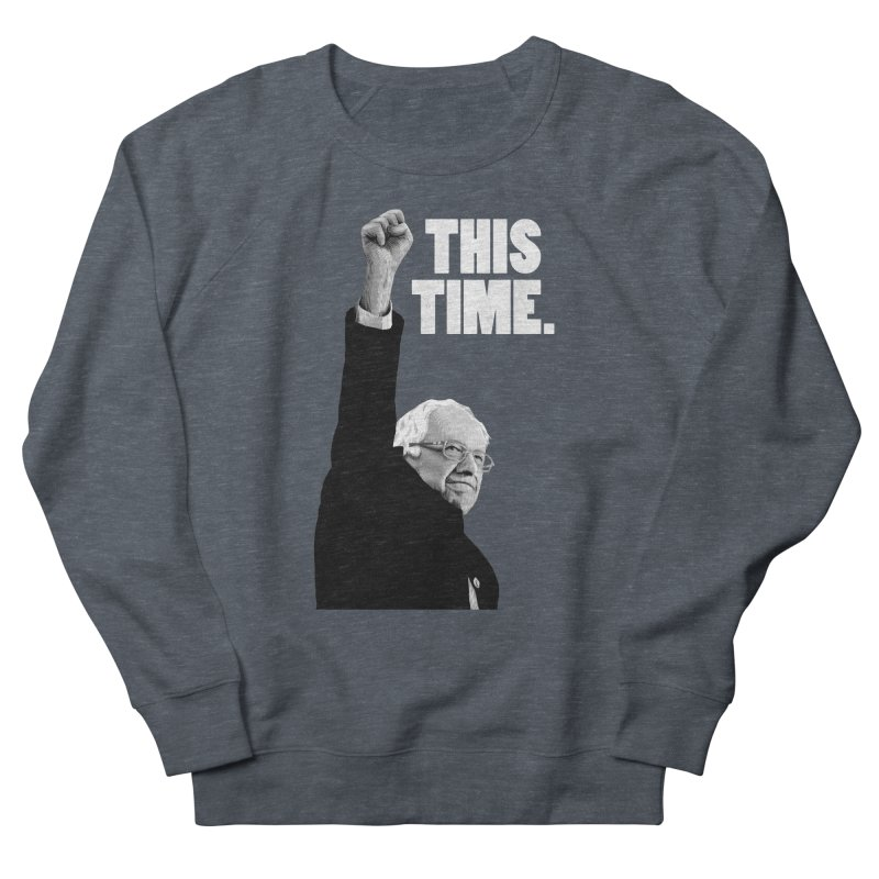 This Time. (White Text) Women's French Terry Sweatshirt by Bernie Threads