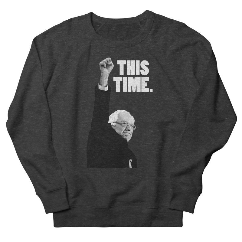 This Time. (White Text) Men's French Terry Sweatshirt by Bernie Threads
