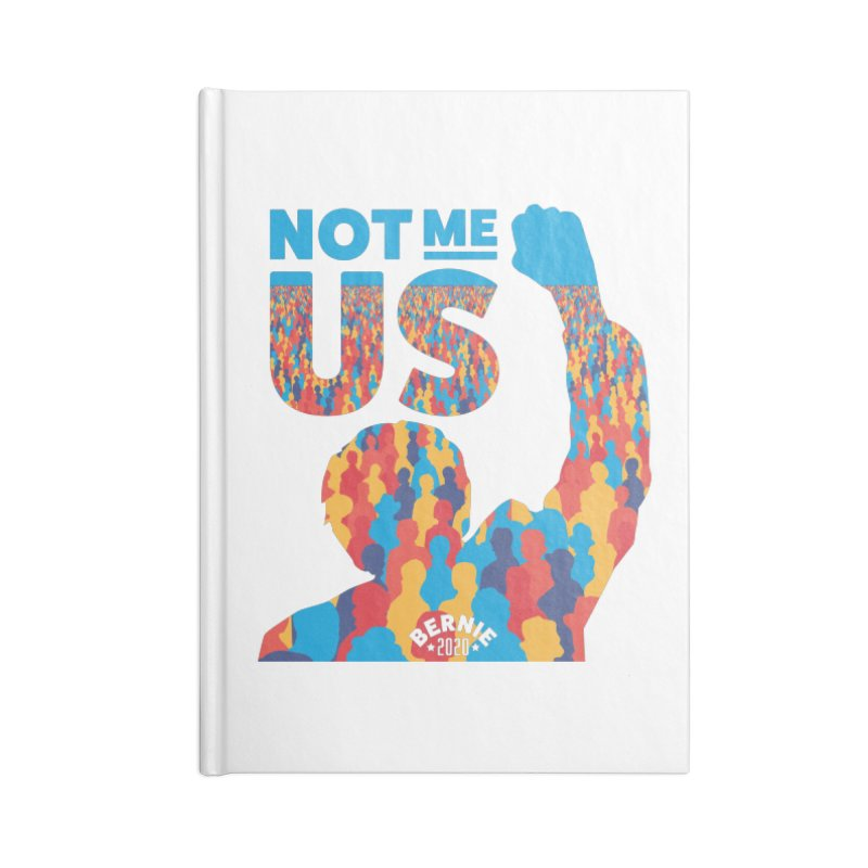 Not Me, Us 2020 Accessories Blank Journal Notebook by Bernie Threads