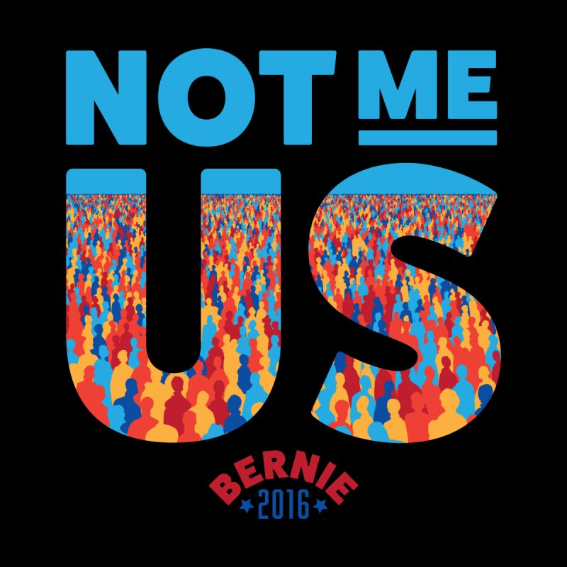 Not Me, Us. (Text Version) by Bernie Threads