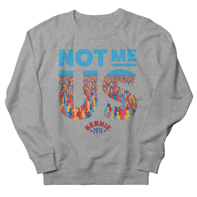 Not Me, Us. (Text Version) Women's Sweatshirt by Bernie Threads